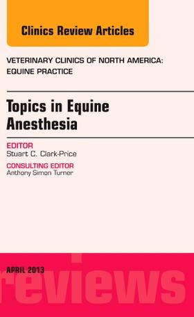 Topics in Equine Anesthesia, An Issue of Veterinary Clinics: Equine Practice