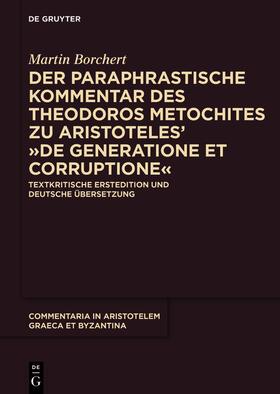 """Der paraphrastische Kommentar des Theodoros Metochites zu Aristoteles' """"De generatione et corruptione"""""""