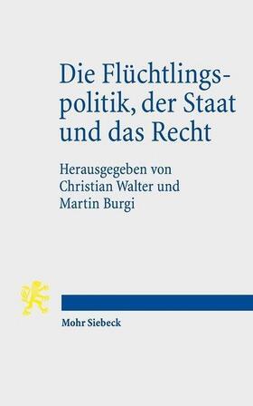 Walter / Burgi | Die Flüchtlingspolitik, der Staat und das Recht | Buch