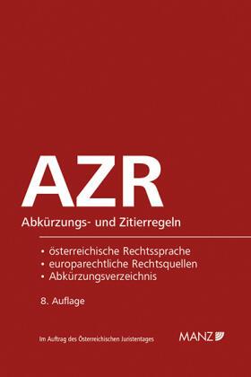 AZR - Abkürzungs- und Zitierregeln der österreichischen Rechtssprache und europarechtlicher Rechtsquellen