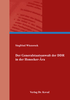 Der Generalstaatsanwalt der DDR in der Honecker-Ära