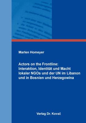 Actors on the Frontline: Interaktion, Identität und Macht lokaler NGOs und der UN im Libanon und in Bosnien und Herzegowina