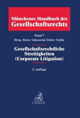 Münchener Handbuch des Gesellschaftsrechts Band 7: Gesellschaftsrechtliche Streitigkeiten (Corporate Litigation)