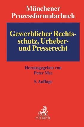 Münchener Prozessformularbuch  Band 5: Gewerblicher Rechtsschutz, Urheber- und Presserecht