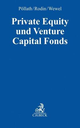 Pöllath / Rodin / Wewel | Private Equity und Venture Capital Fonds | Buch