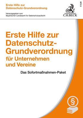 Bayerischen Landesamt für Datenschutzaufsicht | Erste Hilfe zur Datenschutz-Grundverordnung für Unternehmen und Vereine | Buch