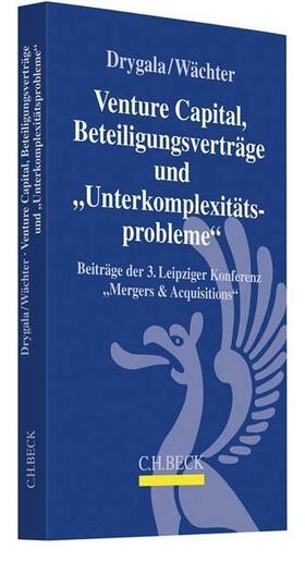 Drygala / Wächter | Venture Capital, Beteiligungsverträge und Unterkomplexitätsprobleme | Buch