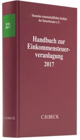 Deutsches wissenschaftliches Institut der Steuerberater e.V. | Handbuch zur Einkommensteuerveranlagung 2017 | Buch