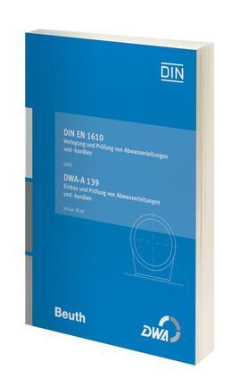 DIN EN 1610 Verlegung und Prüfung von Abwasserleitungen und -kanälen und DWA-A 139 Einbau und Prüfung von Abwasserleitungen und -kanälen