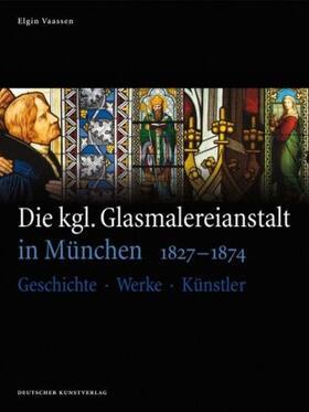 Die kgl. Glasmalereianstalt in München 1827-1874