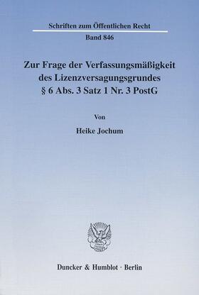 Jochum | Zur Frage der Verfassungsmäßigkeit des Lizenzversagungsgrundes § 6 Abs. 3 Satz 1 Nr. 3 PostG. | Buch