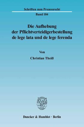 Theiß | Die Aufhebung der Pflichtverteidigerbestellung de lege lata und de lege ferenda. | Buch