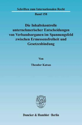 Katsas | Die Inhaltskontrolle unternehmerischer Entscheidungen von Verbandsorganen im Spannungsfeld zwischen Ermessensfreiheit und Gesetzesbindung | Buch