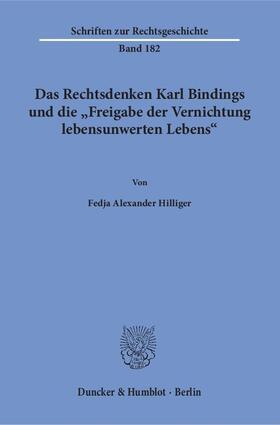 Das Rechtsdenken Karl Bindings und die 'Freigabe der Vernichtung lebensunwerten Lebens'.