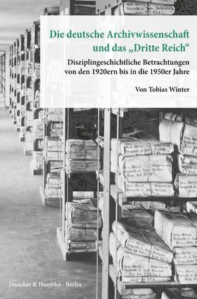 Die deutsche Archivwissenschaft und das 'Dritte Reich'.