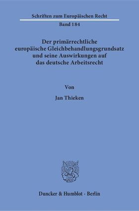 Der primärrechtliche europäische Gleichbehandlungsgrundsatz und seine Auswirkungen auf das deutsche Arbeitsrecht