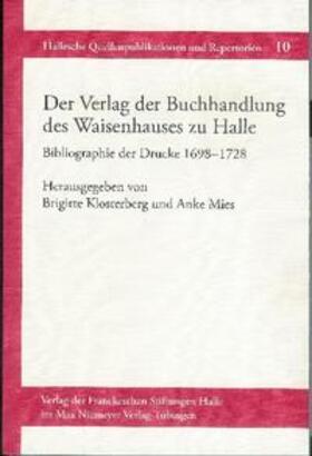 Der Verlag der Buchhandlung des Waisenhauses zu Halle. Bibliographie der Drucke 1698-1728