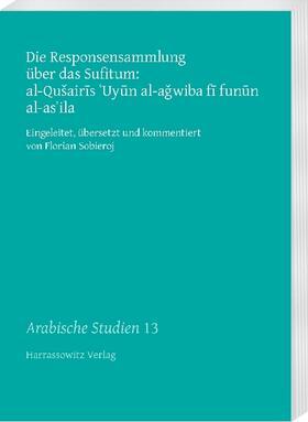Die Responsensammlung über das Sufitum: al-Qušairis 'Uyun al-agwiba fi funun al-as'ila
