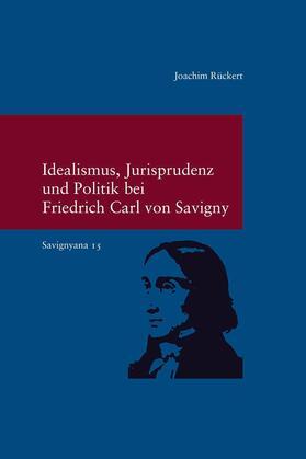 Idealismus, Jurisprudenz und Politik bei Friedrich Carl von Savigny