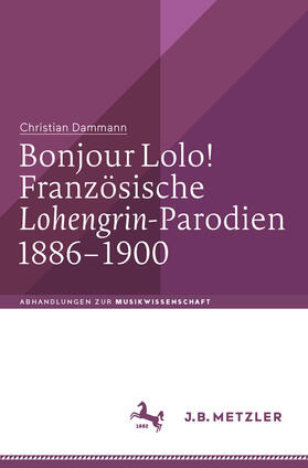 """Bonjour Lolo! Französische """"Lohengrin""""-Parodien 1886–1900"""