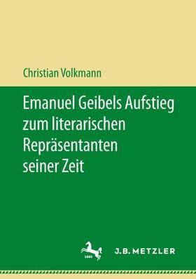 Emanuel Geibels Aufstieg zum literarischen Repräsentanten seiner Zeit