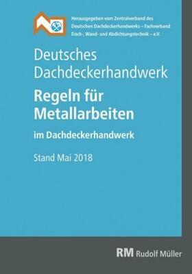 Deutsches Dachdeckerhandwerk Regeln für Metallarbeiten im Dachdeckerhandwerk