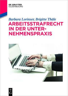 Lorinser / Thäle | Arbeitsstrafrecht in der Unternehmenspraxis | Buch