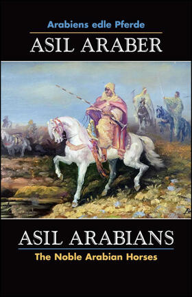 ASIL ARABER, Arabiens edle Pferde, Bd. VII. Siebte Ausgabe. ASIL ARABIANS, The Noble Arabian Horses, vol. VII. Seventh edition.