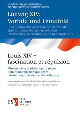 Ludwig XIV. – Vorbild und Feindbild /  Louis XIV – fascination et répulsion