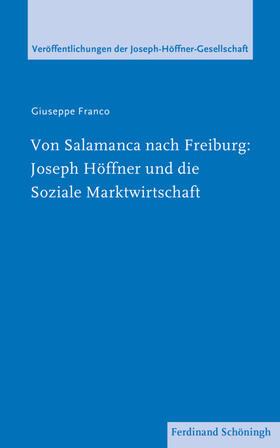 Von Salamanca nach Freiburg: Joseph Höffner und die Soziale Marktwirtschaft