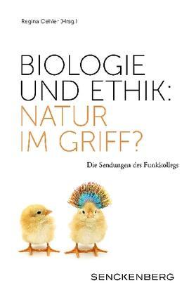 Biologie und Ethik: Natur im Griff?