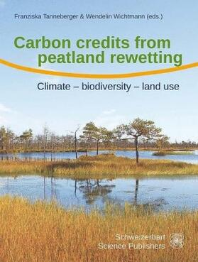 Tanneberger/Wichtmann | Carbon credits from peatland rewetting                      Climate - biodiversity - land use | Buch