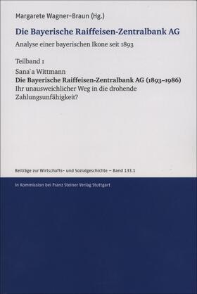 Die Bayerische Raiffeisen-Zentralbank AG. Analyse einer bayerischen Ikone seit 1893. Teilband 1