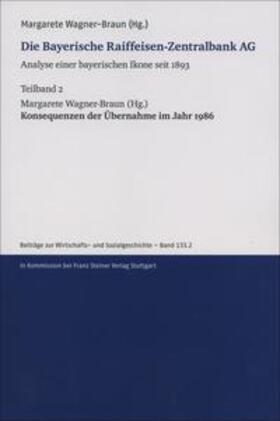 Die Bayerische Raiffeisen-Zentralbank AG. Analyse einer bayerischen Ikone seit 1893. Teilband 2