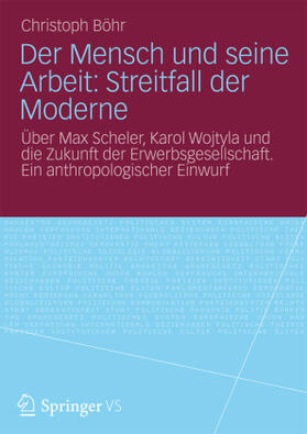 Der Mensch und seine Arbeit: Streitfall der Moderne