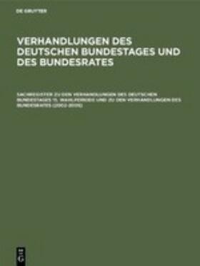 Sachregister zu den Verhandlungen des Deutschen Bundestages 15. Wahlperiode und zu den Verhandlungen des Bundesrates (2002–2005)