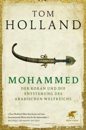 Mohammed, der Koran und die Entstehung des arabischen Weltreichs