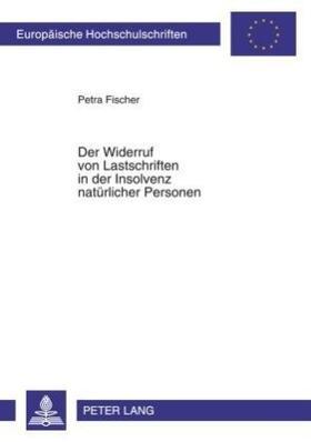 Fischer | Der Widerruf von Lastschriften in der Insolvenz natürlicher Personen | Buch