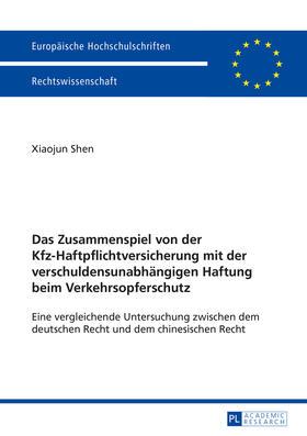 Shen   Das Zusammenspiel von der Kfz-Haftpflichtversicherung mit der verschuldensunabhängigen Haftung beim Verkehrsopferschutz   Buch