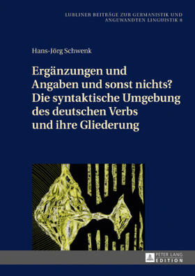 Ergänzungen und Angaben und sonst nichts? Die syntaktische Umgebung des deutschen Verbs und ihre Gliederung
