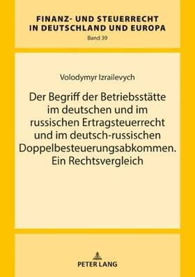 Der Begriff der Betriebsstätte im deutschen und im russischen Ertragsteuerrecht und im deutsch-russischen Doppelbesteuerungsabkommen. Ein Rechtsvergleich