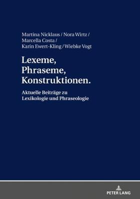 Lexeme, Phraseme, Konstruktionen: Aktuelle Beiträge zu Lexikologie und Phraseologie