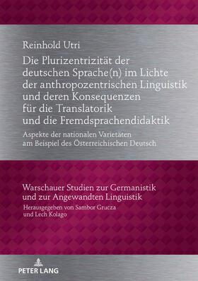Die Plurizentrizität der deutschen Sprache(n) im Lichte der anthropozentrischen Linguistik und deren Konsequenzen für die Translatorik und die Fremdsprachendidaktik