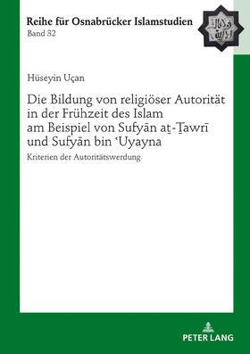 Die Bildung von religiöser Autorität in der Frühzeit des Islam am Beispiel von Sufyān aṯ-Ṯawrī und Sufyān bin ʿUyayna