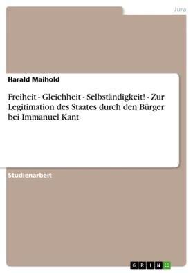 Maihold | Freiheit - Gleichheit - Selbständigkeit! - Zur Legitimation des Staates durch den Bürger bei Immanuel Kant | Buch