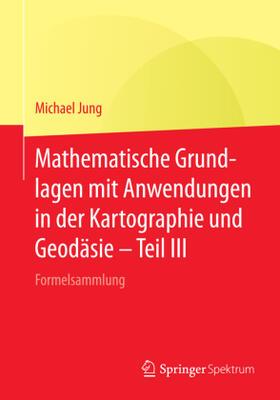 Mathematische Grundlagen mit Anwendungen in der Kartographie und Geodäsie - Teil III
