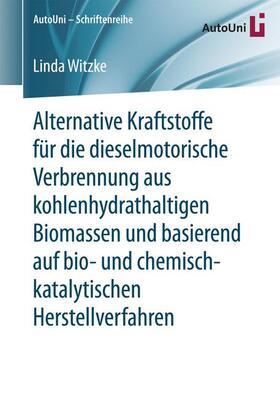 Witzke | Alternative Kraftstoffe für die dieselmotorische Verbrennung aus kohlenhydrathaltigen Biomassen und basierend auf bio- und chemisch-katalytischen Herstellverfahren | Buch