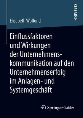Einflussfaktoren und Wirkungen der Unternehmenskommunikation auf den Unternehmenserfolg im Anlagen- und Systemgeschäft