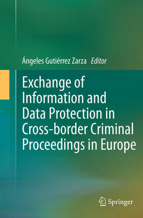 Gutiérrez Zarza | Exchange of Information and Data Protection in Cross-border Criminal Proceedings in Europe | Buch