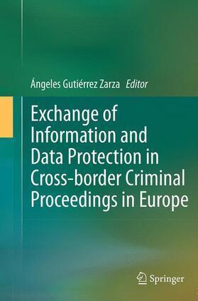 Gutiérrez Zarza | Exchange of Information and Data Protection in Cross-border Criminal Proceedings in Europe | Buch